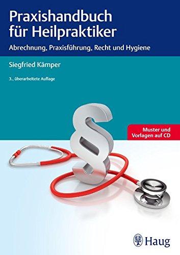 Praxishandbuch für Heilpraktiker: Abrechnung, Praxisführung, Recht und Hygiene