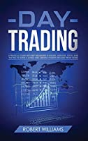 Day Trading: A Pratical Guide with Best Beginners Stategies, Methods, Tools and Tactics to Make a Living and Create a Passive Income from Home