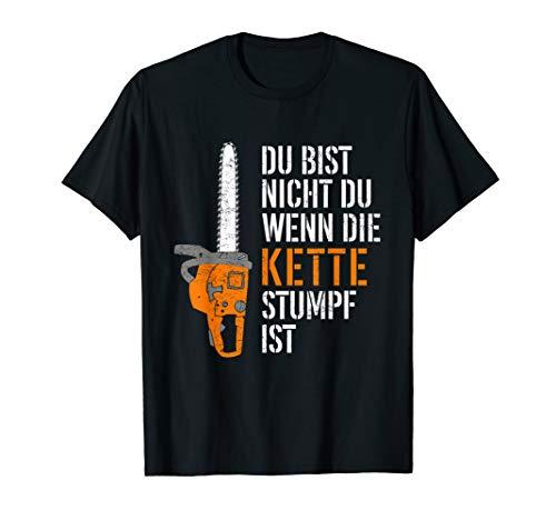 Du Bist Nicht Du Wenn Die Kette Stumpf Ist Holz T-Shirt