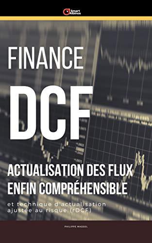 Finance : DCF actualisation des flux enfin compréhensible: Calcul d'actualisation des flux (DCF) et actualisation ajustée au risque (risk Adjusted DCF) (Business Pratique) (French Edition)