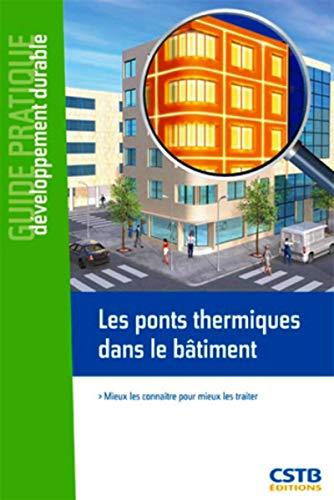 Les ponts thermiques dans le bâtiment: Mieux les connaître pour mieux les traiter