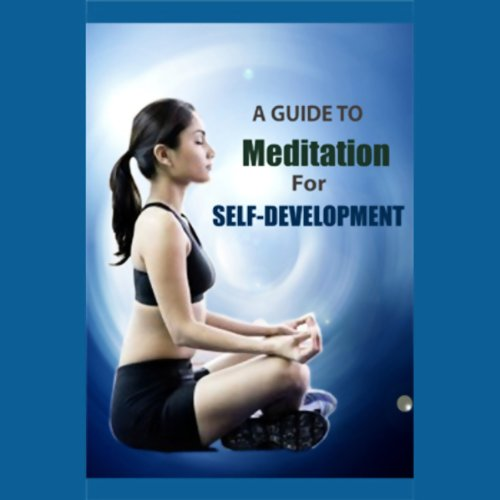 A Guide to Meditation for Self Development  audiobook cover art