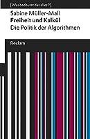Freiheit und Kalkuel. Die Politik der Algorithmen: [Was bedeutet das alles?]