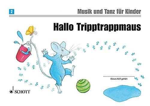 Hallo Tripptrappmaus: Unterrichtswerk zur Früherziehung. Band 2. Kinderheft. (Musik und Tanz für Kinder - Neuausgabe)