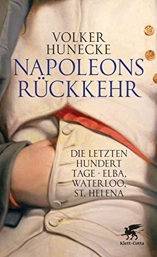Napoleons Rückkehr: Die letzten hundert Tage - Elba, Waterloo, St. Helena