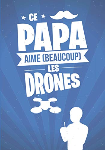Ce Papa aime beaucoup les DRONES: cadeau original et personnalisé, cahier parfait pour prise de notes, croquis, organiser, planifier