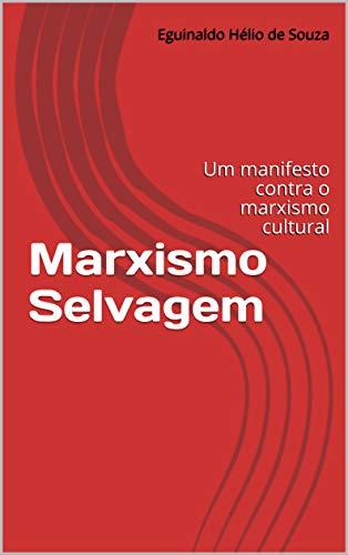 Marxismo Selvagem: Um manifesto contra o marxismo cultural
