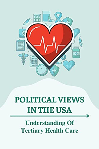 Political Views In The USA: Understanding Of Tertiary Health Care: Public Policy (English Edition)