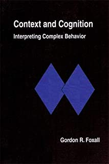 Context And Cognition: Interpreting Complex Behavior