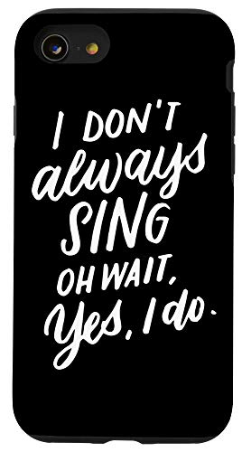 iPhone SE (2020) / 7 / 8 I Don't Always Sing Oh Wait Yes I Do, Musical Theater Gift Case Indiana