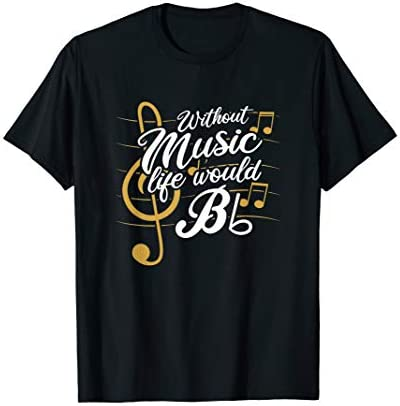 Without Music Life Would B Flat II Funny Music Quotes T Shirt product image