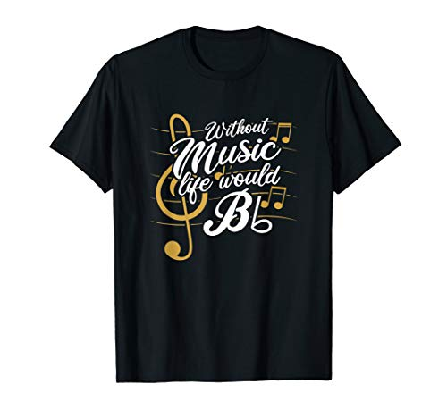 Without Music Life Would B Flat II - Funny Music Quotes T-Shirt