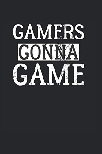 Gamers Gonna Game: Notebook I Notizbuch I Blanko I Blank I Leere Seiten 150 Seiten Din A5 I Schulheft I Skizzenbuch I Tagebuch I Ideenbuch I Videospiele I Gaming