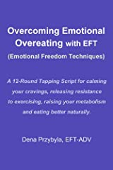 Overcoming Emotional Overeating with EFT (Emotional Freedom Techniques) Kindle Edition