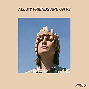 All My Friends Are On P3