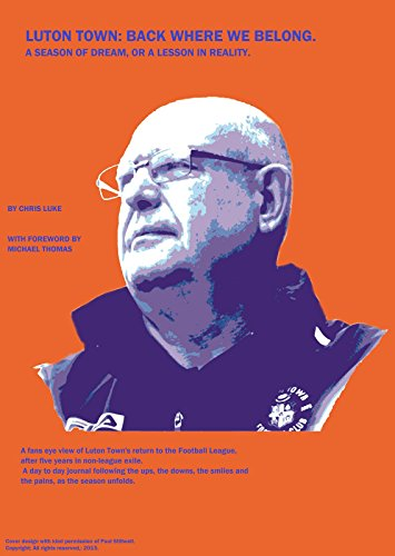 Luton Town: Back Where We Belong.: A season of dream, or a lesson in reality.