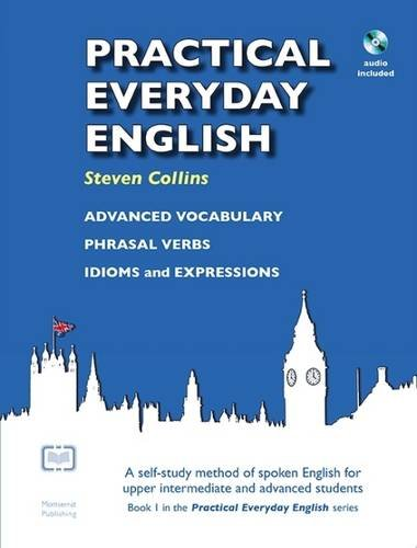 Practical Everyday English: A Self-Study Method of Spoken English for Upper Intermediate and Advance...