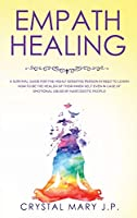 Empath Healing: A Survival Guide for the Highly Sensitive Person in Need to Learn How to Be the Healer of Their Inner-Self Even in Case of Emotional Abuse by Narcissistic People