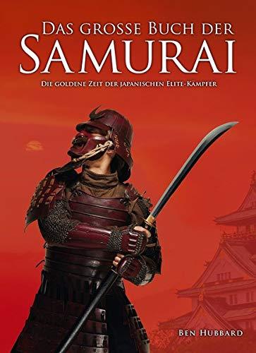 Das große Buch der Samurai: Die goldene Zeit der japanischen Elite-Krieger
