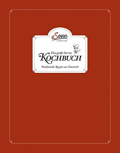 Das große Servus in Stadt & Land Kochbuch: Traditionelle Rezepte aus Österreich