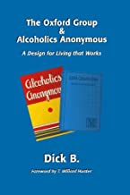 The Oxford Group & Alcoholics Anonymous: A Design for Living that Works