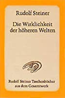 Die Wirklichkeit der hoeheren Welten: 8 oeffentliche Vortraege, Kristiania (Oslo) 1921
