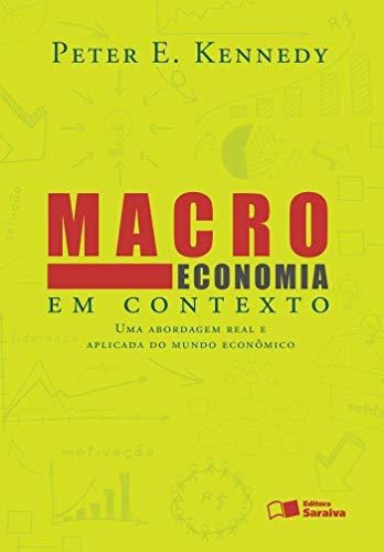 Macroeconomia em contexto: Uma abordagem real e aplicada do mundo econômico