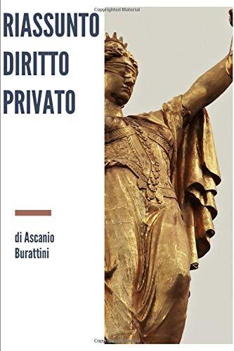 Riassunto di Diritto Privato: Manuale riassuntivo al fine della preparazione dell'esame di Istituzioni di Diritto Privato