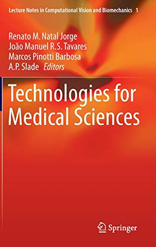 Technologies for Medical Sciences (Lecture Notes in Computational Vision and Biomechanics (1), Band 1)