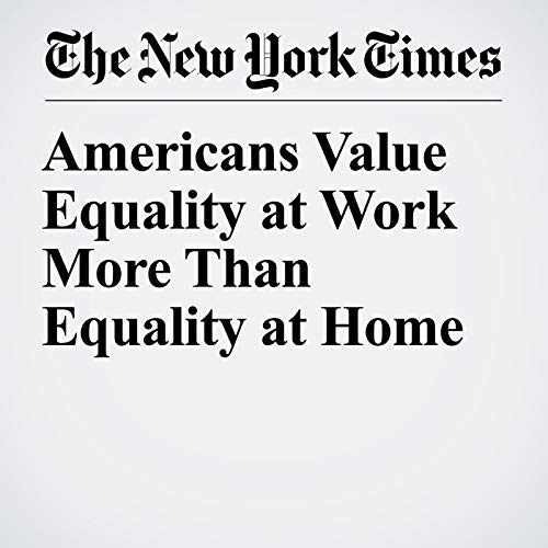 Americans Value Equality at Work More Than Equality at Home audiobook cover art