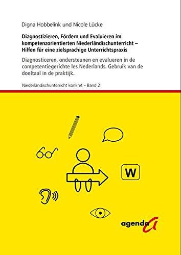 Diagnostizieren, Fördern und Evaluieren im kompetenzorientierten Niederländischunterricht: Hilfen für eine zielsprachige Unterrichtspraxis