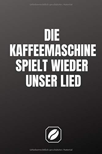 Die Kaffeemaschine spielt wieder unser Lied.: Notizbuch • A5 • 120 Dot Grid Seiten • Notizheft Handlich • Kaffee Kult Spruch • A5 Format • ... • Punkteraster • Kunst • • Zubehör • Fassett