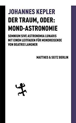 Der Traum, oder: Mond-Astronomie: Somnium sive astronomia lunaris. Mit einem Leitfaden für Mondreisende von Beatrix Langner (Batterien)
