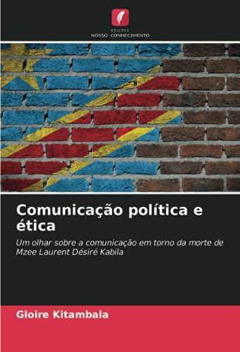 Comunicação política e ética: Um olhar sobre a comunicação em torno da morte de Mzee Laurent Désiré Kabila