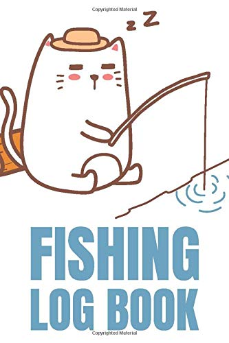 Fishing Log Book Funny, Illustrated Sleepy Angler Cat On White And Blue Cover For Kids And Adults / Cute Animal Notebook &...