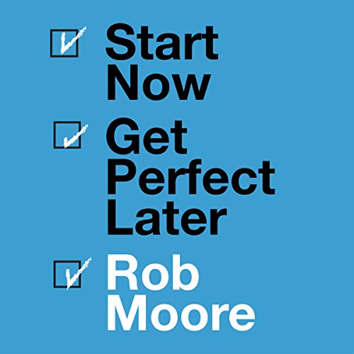 Couverture de Start Now. Get Perfect Later.