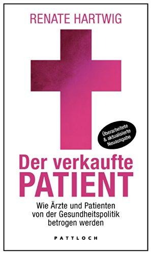 Der verkaufte Patient: Wie Ärzte und Patienten von der Gesundheitspolitik betrogen werden