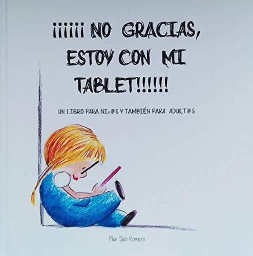No gracias, estoy con mi tablet! Un libro para niñ@s y también...