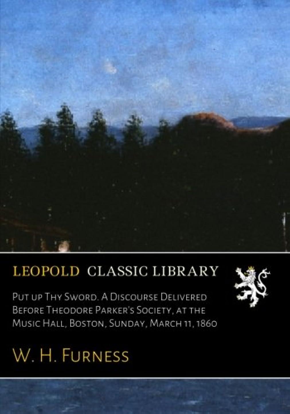 キリスト警報コンテストPut up Thy Sword. A Discourse Delivered Before Theodore Parker's Society, at the Music Hall, Boston, Sunday, March 11, 1860