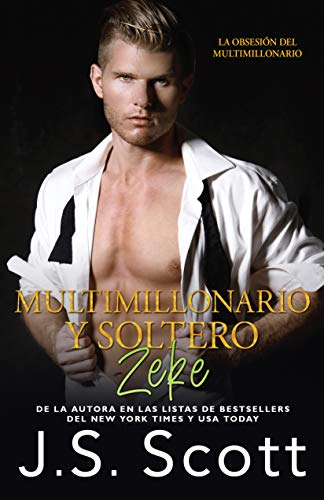 Multimillonario y soltero~Zeke: La Obsesión del Multimillonario de J. S. Scott