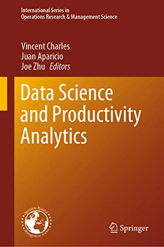 Data Science and Productivity Analytics (International Series in Operations Research & Management Science Book 290)
