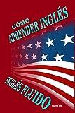 CÓMO APRENDER INGLÉS: Inglés Fluido -