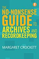 No-nonsense Guide to Archives and Recordkeeping (Facet No-nonsense Guides)