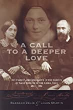 Call to a Deeper Love: The Family Correspondence of the Parents of Saint Therese of the Child Jesus (1864-1885)