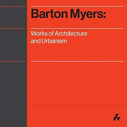 Barton Myers: Works of Architecture and Urbanism