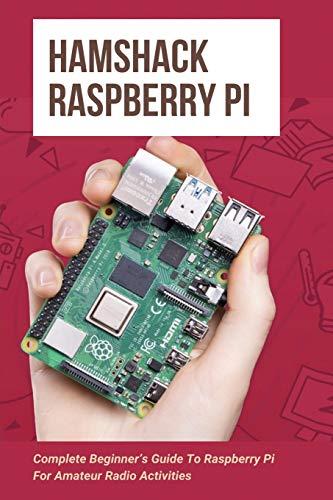 Hamshack Raspberry Pi: Complete Beginner's Guide To Raspberry Pi For Amateur Radio Activities: Raspberry Pi Books