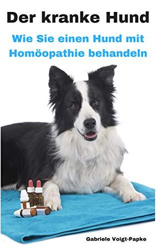 Der kranke Hund: Wie Sie einen Hund mit Homöopathie behandeln