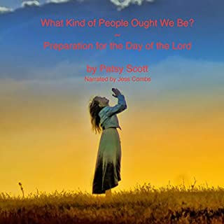 What Kind of People Ought We Be?: Preparation for the Day of the Lord audiobook cover art