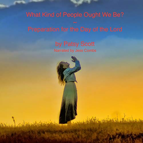 What Kind of People Ought We Be?: Preparation for the Day of the Lord cover art