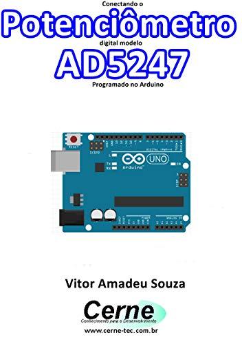 Conectando o Potenciômetro digital modelo AD5247 Programado no Arduino (Portuguese Edition)